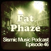 Sismic Music Podcast - Episode 46 - Fat Phaze